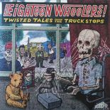 LP/VA ✦ EIGHTEEN WHEELERS ✦Twisted Tales From The Truck Stops. Limited Edition!♫